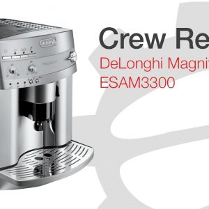 Crew Review: DeLonghi Magnifica ESAM 3300