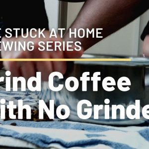 Grind Coffee with No Grinder - The Stuck At Home Brewing Series