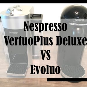 Nespresso VertuoPlus vs Evoluo